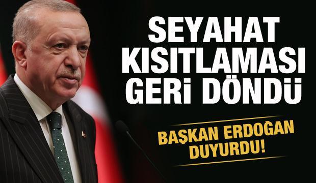 Başkan Erdoğan duyurdu! Seyahat kısıtlaması geldi