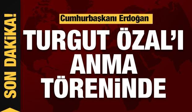 Cumhurbaşkanı Erdoğan, Turgut Özal'ı anma töreninde