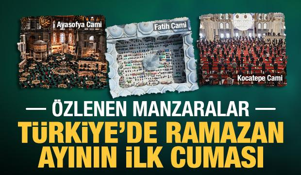 Ramazan ayının ilk cuma namazı kılındı! Türkiye'den özlenen manzaralar...