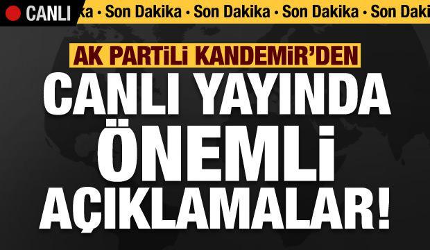 Son dakika: AK Partili Kandemir'den canlı yayında önemli açıklamalar!