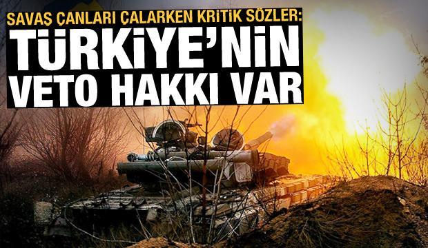 Türkiye'nin Ukrayna konusunda veto hakkı var