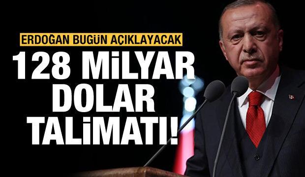 128 milyar dolar talimatı! Erdoğan bugün cevap verecek