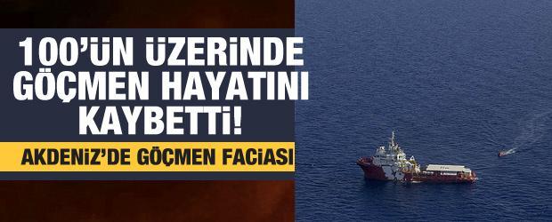 Akdeniz'de tekne kazası! 100'ün üzerinde göçmen hayatını kaybetti