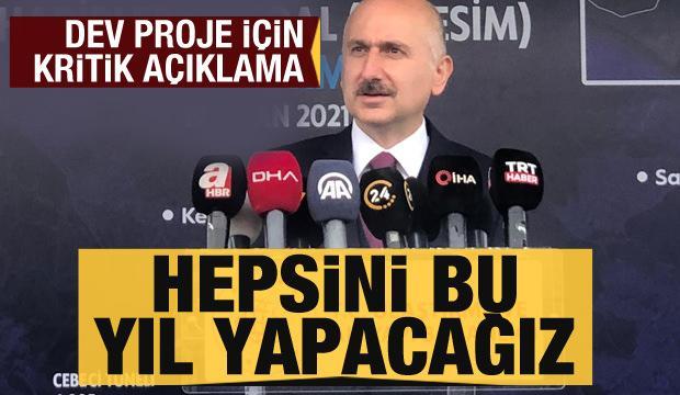 Bakan Karaismailoğlu Kanal İstanbul açıklaması: Hepsini bu yıl yapacağız