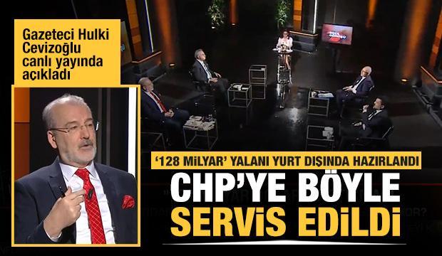 Hulki Cevizoğlu: '128 milyar dolar' propagandası dışarıda hazırlanıp CHP'ye servis edildi