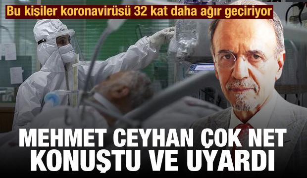 Mehmet Ceyhan açık açık uyardı: Bu kişiler koronavirüsü 32 kat daha ağır geçiriyor