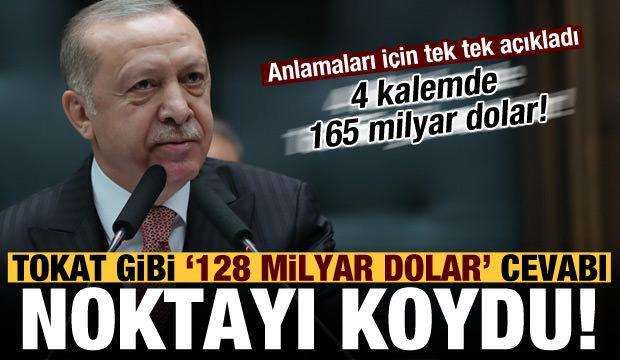 Son dakika: Erdoğan'dan tokat gibi '128 milyar dolar' cevabı! 4 kalemde 165 milyar dolar..