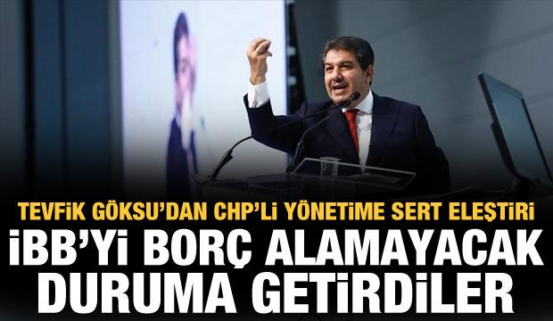 Tevfik Göksu'dan CHP'li İBB yönetimine sert eleştiri