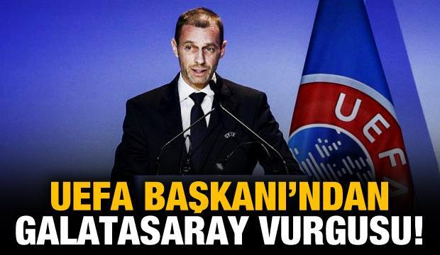 UEFA Başkanı'ndan Galatasaray vurgusu!