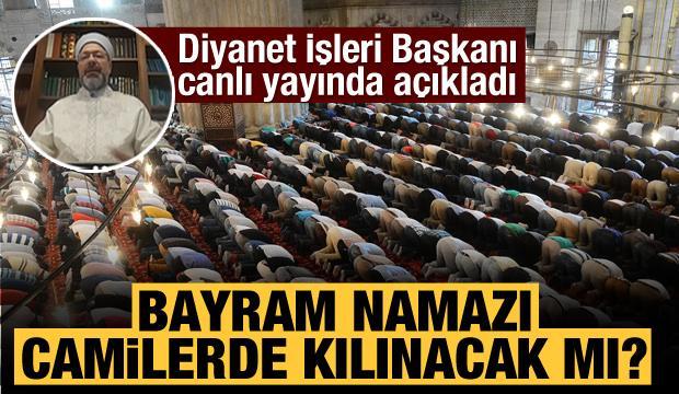 Bayram namazı camilerde kılınacak mı? Diyanet İşleri Başkanı Ali Erbaş açıkladı