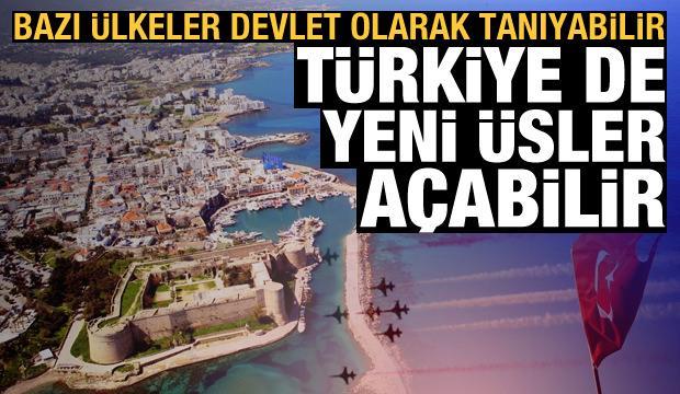 Türkiye yeni üsler açabilir, bazı ülkeler de KKTC'yi devlet olarak tanıyabilir