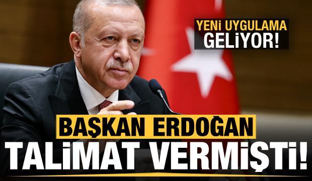 Başkan Erdoğan talimatı vermişti! Yeni uygulama geliyor