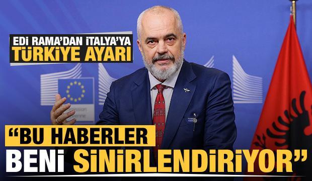 Edi Rama'dan İtalya'ya Türkiye ayarı: Bu haberler beni sinirlendiriyor