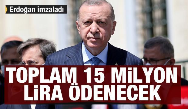 Erdoğan imzaladı! Toplam 15 milyon lira ödenecek