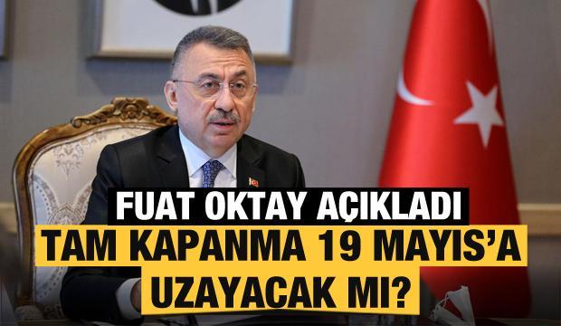 Fuat Oktay açıkladı: Tam kapanma 19 Mayıs'a uzayacak mı?