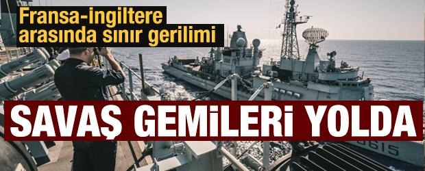 İngiltere Fransa arasında sınır krizi: Savaş gemileri ilerliyor