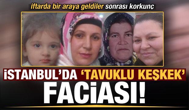 İstanbul'da 'tavuklu keşkek' faciası: 2 kişi öldü, biri çocuk 2 kişi yoğun bakımda