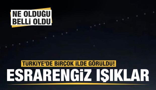 Türkiye'de birçok ilde görüldü! Esrarengiz ışıkların ne olduğu belli oldu