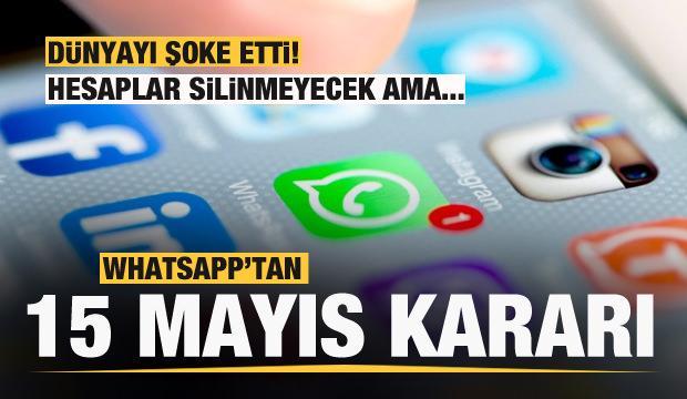 WhatsApp'tan 15 Mayıs açıklaması: Şoke eden karar: Hesaplar silinmeyecek ama...