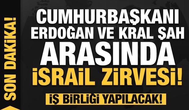 Cumhurbaşkanı Erdoğan ve Kral Şah arasında İsrail zirvesi! İşbirliği tamam...