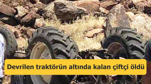 Devrilen traktörün altında kalan çiftçi öldü