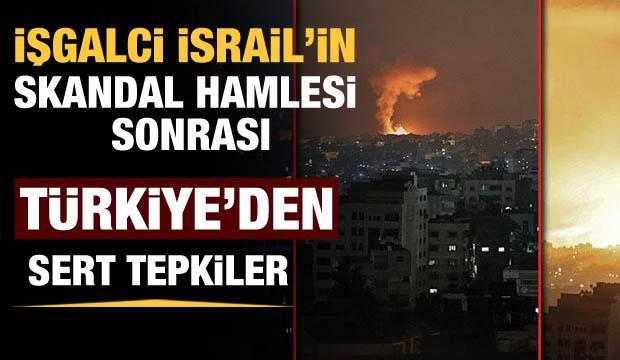 İsrail'in skandal hamlesi sonrası Türkiye'den peş peşe tepkiler