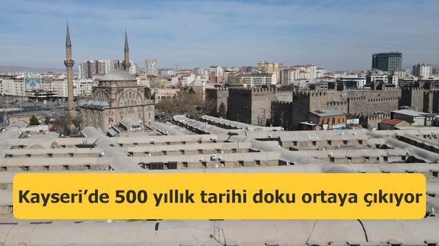 Kayseri'de 500 yıllık tarihi doku ortaya çıkıyor