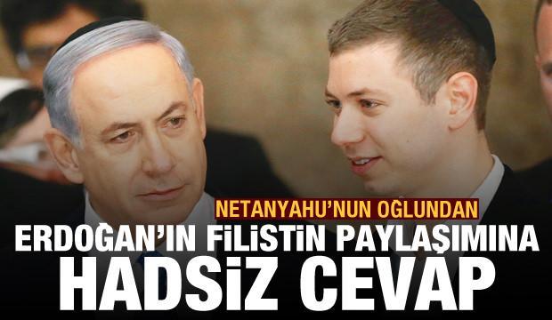 Netanyahu'nun oğlundan Erdoğan'ın Filistin paylaşımına hadsiz cevap ve çağrı