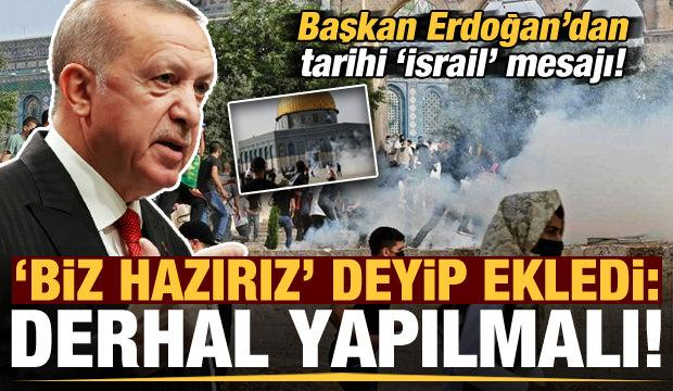 Son dakika: Başkan Erdoğan'dan tarihi İsrail mesajı! 'Biz hazırız' deyip ekledi: Derhal...