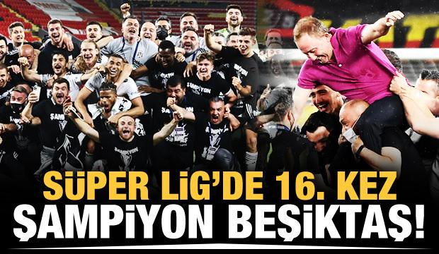 Süper Lig'de şampiyon Beşiktaş!