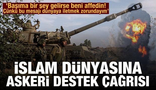 İslam dünyasına askeri destek çağrısı! 'Bu mesajı dünyaya iletmek zorundayım'
