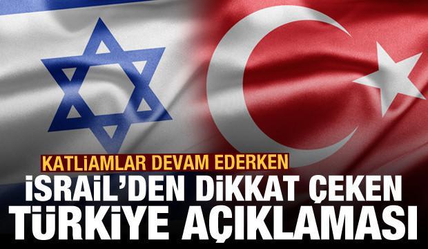 Katliamlar devam ederken İsrail'den dikkat çeken Türkiye açıklaması