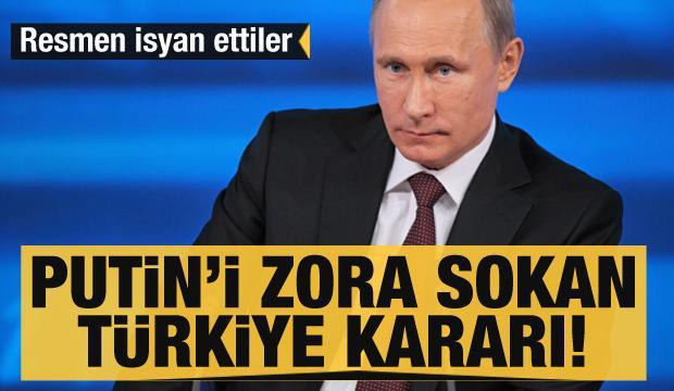 Putin'i zora sokan Türkiye kararı! Resmen isyan ettiler