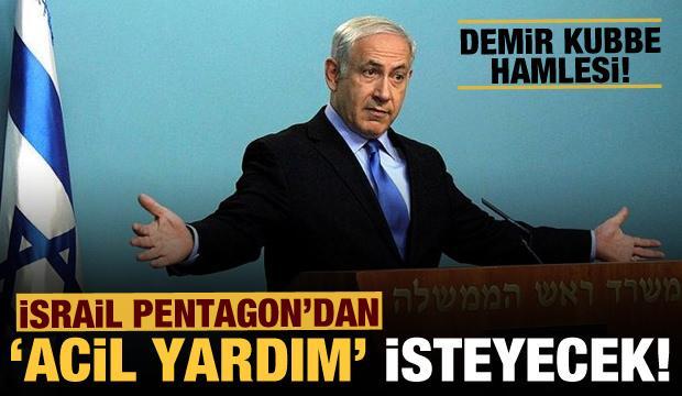 İşgalci İsrail'den demir kubbe hamlesi: ABD'den yardım talep ettiler!