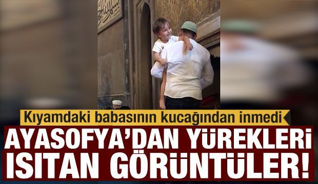 Ayasofya Camii'nde yürekleri ısıtan görüntüler! Kıyamdaki babasının kucağından inmedi