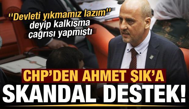 'Devleti yıkmamız lazım' diyen Ahmet Şık'a CHP'li isimden skandal destek!