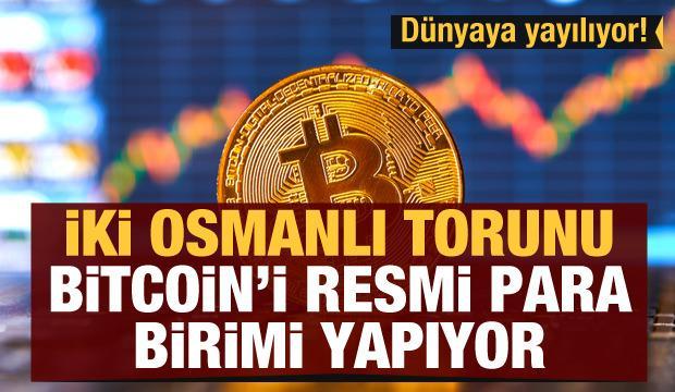 Dünyaya yayılıyor! İki Osmanlı torunu Bitcoin'i resmi para birimi yapıyor