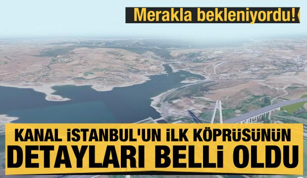 Merakla bekleniyordu! Kanal İstanbul'un ilk köprüsünün detayları belli oldu