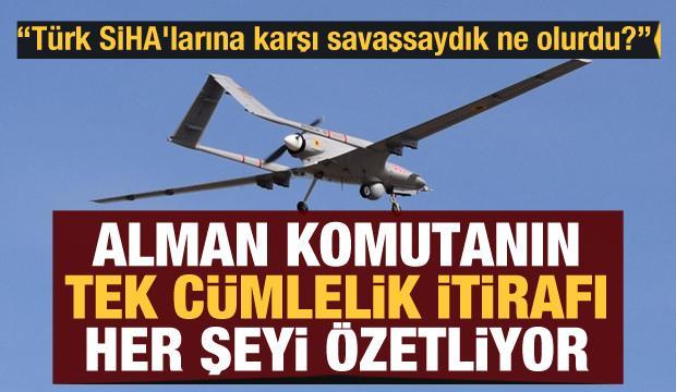 Türk SİHA'larına karşı savaşsaydık ne olurdu? Alman komutanın itirafı her şeyi özetliyor