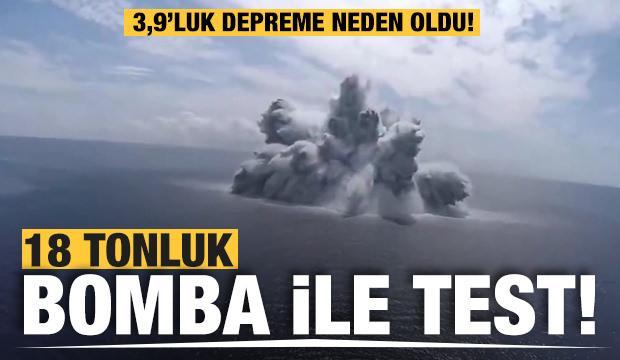 18 tonluk bomba ile test! Patlama ve deprem anı kamerada