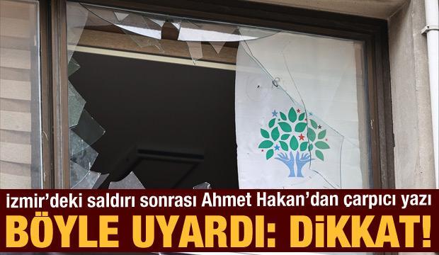 Ahmet Hakan, HDP binasına saldırı sonrası uyardı: Dikkat!