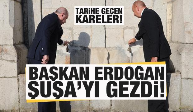 Başkan Erdoğan Şuşa'yı gezdi! Tarihe geçen kareler