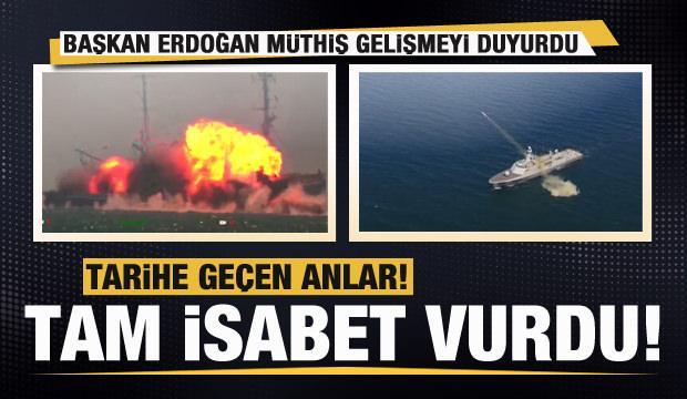 Başkan Erdoğan tarihi gelişmeyi duyurdu: Atmaca tam isabetle vurdu! İşte o anlar