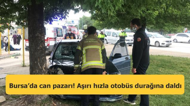 Bursa'da can pazarı! Aşırı hızla otobüs durağına daldı