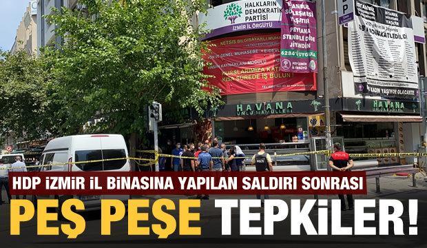 HDP İzmir il binasına yapılan saldırıya peş peşe tepkiler geldi