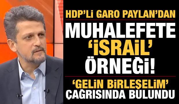 HDP'li Paylan'dan muhalefete 'İsrail' örneği: Gelin birleşelim