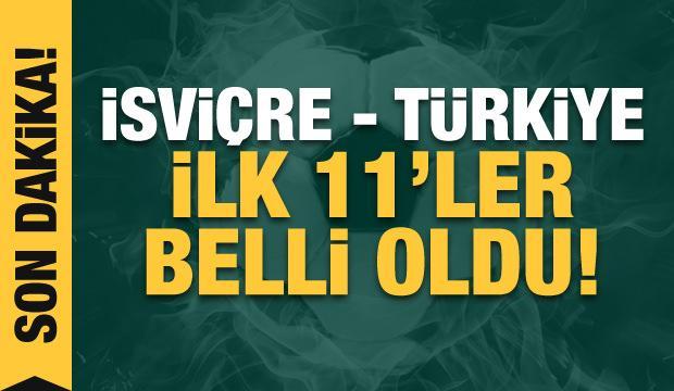 İsviçre - Türkiye! İlk 11'ler belli oldu!