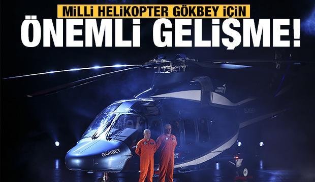 Milli helikopter Gökbey için önemli gelişme: Onay verildi!