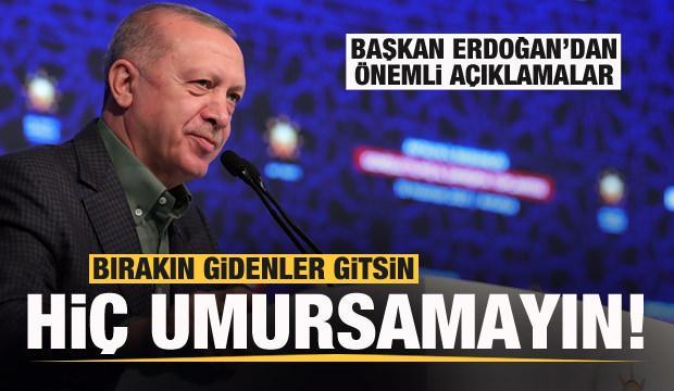 Son Dakika... Başkan Erdoğan: Bırakın gidenler gitsin hiç umursamayın!