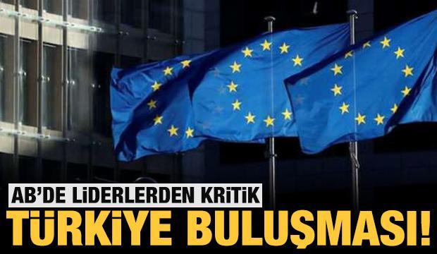 AB'de liderlerden kritik Türkiye görüşmesi!